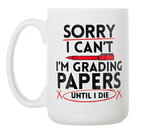 Sorry I Can't I'm Grading Papers Until I Die - Funny Teacher Mug Gift - Large 15 oz Double-Sided Coffee Tea Mug