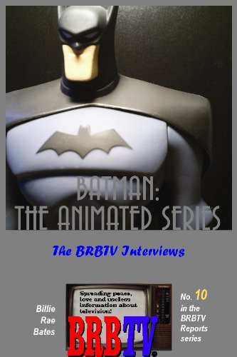 Batman: The Animated Series, The BRBTV Interviews (BRBTV Reports Book 10) (English Edition)