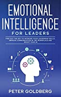 Emotional Intelligence for Leaders: Find Out the Key to Increase Your Leadership Skills, Improve Communication in the Workplace and Boost Your IQ
