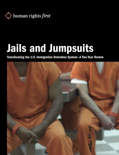 Jails and Jumpsuits: Transforming the U.S. Immigration Detention System— A Two-Year Review