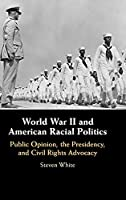 World War II and American Racial Politics: Public Opinion, the Presidency, and Civil Rights Advocacy