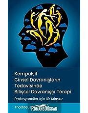 Kompulsif Cinsel Davranislarin Tedavisinde Bilissel Davranisçi Terapi: Profesyoneller İçin Bir Kılavuz