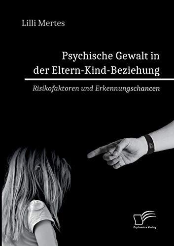 Psychische Gewalt in der Eltern-Kind-Beziehung. Risikofaktoren und Erkennungschancen