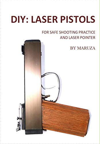 DIY: Wooden Laser Pistols: For Safe Shooting Practice And Laser Pointer (English Edition)