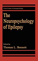 The Neuropsychology of Epilepsy (Critical Issues in Neuropsychology)