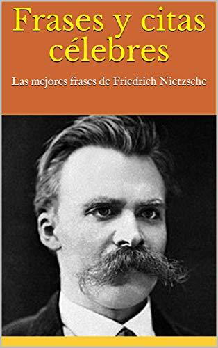 Frases Y Citas Célebres Las Mejores Frases De Friedrich Nietzsche Spanish Edition Ebook Brown Kindle Store