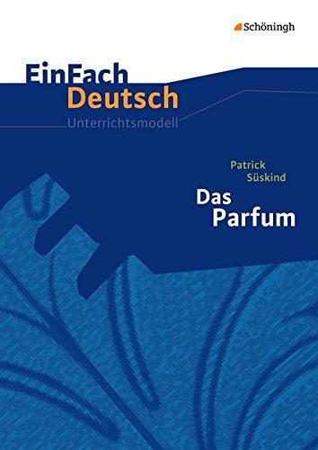 EinFach Deutsch Unterrichtsmodelle: Patrick Süskind: Das Parfum: Gymnasiale Oberstufe: Neubearbeitung. Gymnasiale Oberstufe