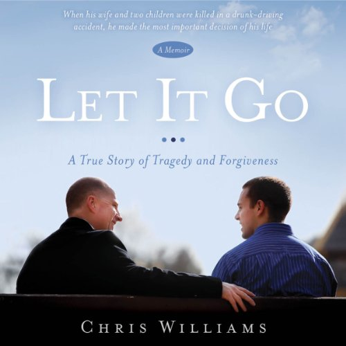 Let It Go     A True Story of Tragedy and Forgiveness              By:                                                                                                                                 Chris Williams                               Narrated by:                                                                                                                                 Chris Williams                      Length: 4 hrs and 13 mins     98 ratings     Overall 4.7