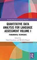 Quantitative Data Analysis for Language Assessment Volume I: Fundamental Techniques (Routledge Research in Language Education)