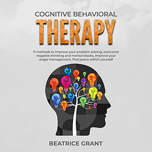 Download Cognitive Behavioral Therapy: 11 Methods to Improve Your Problem Solving, Overcome Negative Thinking audio book