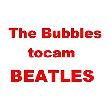 The Bubbles Tocam Beatles
