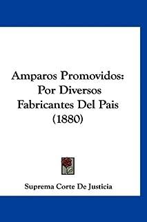 Amparos Promovidos: Por Diversos Fabricantes del Pais (1880)