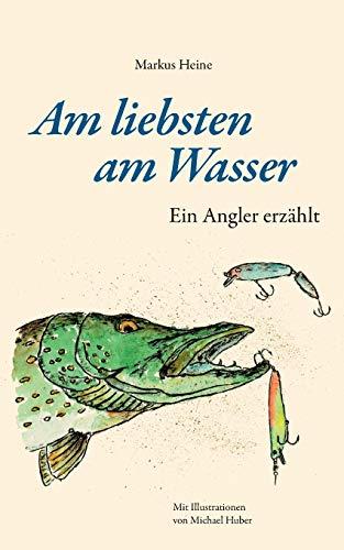 Am liebsten am Wasser: Ein Angler erzählt
