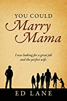 You Could Marry Mama: I was looking for a great job and the perfect wife.