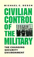 BY Michael C Desch ( Author ) [{ Civilian Control of the Military: The Changing Security Environment (Revised 2003) By Michael C Desch ( Author ) Mar - 01- 2001 ( Paperback ) } ]