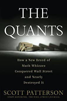 The Quants: How a New Breed of Math Whizzes Conquered Wall Street and Nearly Destroyed It by [Scott Patterson]