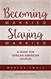 Becoming Married, Staying Married: A Guide for African American Couples