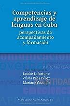 Competencias Y Aprendizaje de Lenguas En Cuba: Perspectivas de Acompañamiento Y Formación;Colección Formación, Sociedad Y Cultura