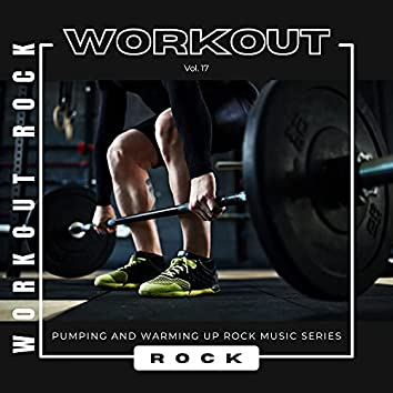 Workout Rock - Pumping And Warming Up Rock Music Series, Vol. 17