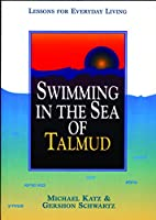 Swimming in the Sea of Talmud: Lessons for Everyday Living