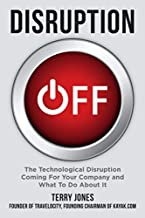 Disruption OFF: The Technological Disruption Coming For Your Company and What To Do About It