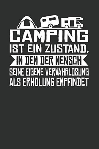 Camping Ist Ein Zustand, in dem der Mensch seine eigene Verwahrlosung als Erholung empfindet: Punktiertes Notizbuch mit 120 Seiten zum festhalten für ... Ebenfalls eine tolle und lustige Geschenkidee