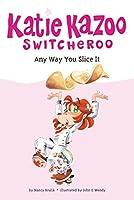Any Way You Slice It #9 (Katie Kazoo, Switcheroo)