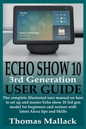 ECHO SHOW 10 3rd Generation USER GUIDE: The complete illustrated user manual on how to set up and master Echo show 10 3rd gen model for beginners and seniors with latest Alexa tips and Skills
