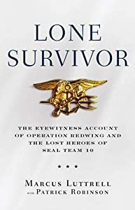 Lone Survivor: The Incredible True Story of Navy SEALs Under Siege: The Eyewitness Account of Operation Redwing and the Lost Heroes of Seal Team 10