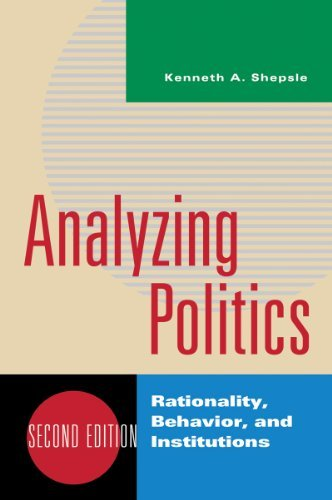 Analyzing Politics: Rationality, Behavior and Instititutions, 2nd Edition (New Institutionalism in American Politics) 2nd edition by Shepsle, Kenneth A. (2010) Paperback