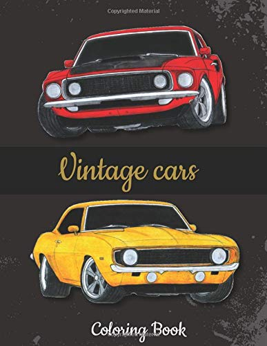 Vintage cars coloring book: Cars coloring book for kids and adults
