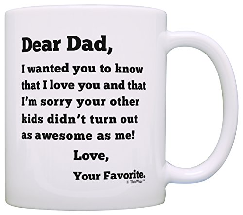 Dear Dad Sorry Your Other Kids Didn't Turn Out as Awesome as Me Love Your Favorite Funny Father's Day Gift for Dad Gift Coffee Mug Tea Cup White