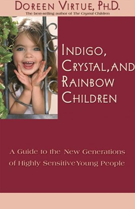 Indigo, Crystal, and Rainbow Children: A Guide to the New Generations of Highly Sensitive Young People