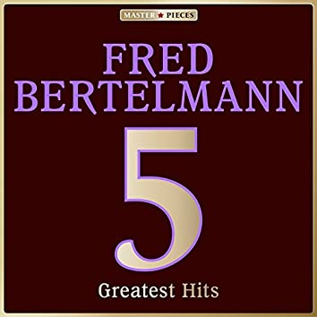 Masterpieces Presents Fred Bertelmann: 5 Greatest Hits