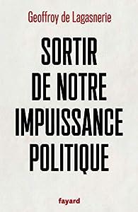 Sortir de notre impuissance politique par Geoffroy de Lagasnerie