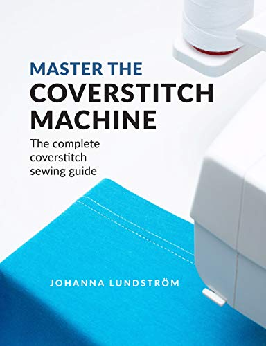 Master the Coverstitch Machine: The complete coverstitch sewing guide