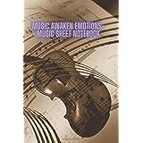 Music Awaken Emotions- Music sheet notebook: 119 Music Sheet Pages - For Musicians players. artist. instrumentalist. music maker. performer. rocker. soloist. virtuoso