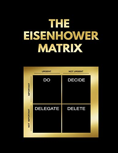 The Eisenhower Matrix: Task Management Through Notebook, Distinguish Between Urgent & Important Tasks, Make Real Progress In Your Life, Eisenhower ... Own Professional Development Plan, Band 1)