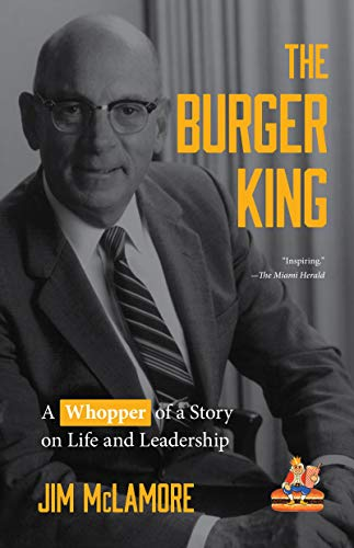 The Burger King: A Whopper of a Story on Life and Leadership (for Fans of...