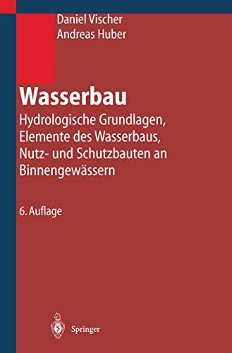 Wasserbau: Hydrologische Grundlagen, Elemente des Wasserbaus, Nutz- und Schutzbauten an Binnengewässern (German Edition)