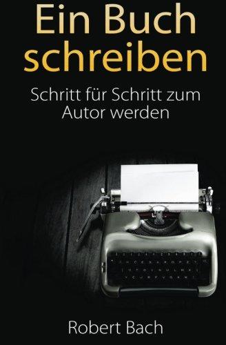 Ein Buch schreiben: Schritt für Schritt zum Autor werden