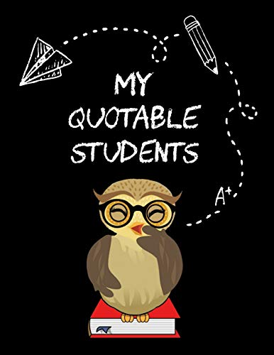 My Quotable Students: A Teacher Journal to Record and Collect Unforgettable Quotes, Funny & Hilarious Classroom Stories (The Wise Owl Memory Book)