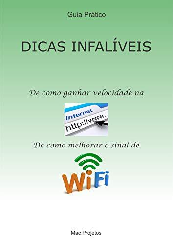 Dicas Infalíveis - De como ganhar velocidade na Internet - De como melhorar o sinal de WiFi: Aumentar velocidade na internet / Melhorar o sinal de WiFi