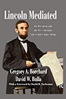Lincoln Mediated: The President and the Press Through Nineteenth-Century Media (Journalism)