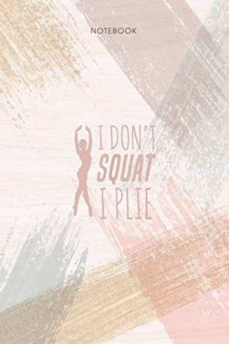 Notebook I Don t Squat I Plie Ballet Barre Fitness Dance: Event, Appointment, Pocket, Personal, Life, To Do List, 114 Pages, 6x9 inch