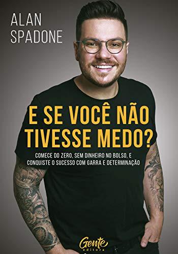 E se você não tivesse medo?: Comece do zero, sem dinheiro no bolso e conquiste o sucesso com garra e determinação (Portuguese Edition)