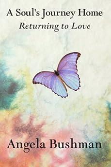 A Soul's Journey Home by [Angela Bushman]