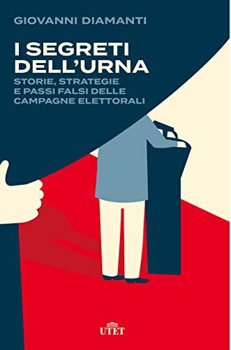 I segreti dell'urna. Storie, strategie e passi falsi delle campagne elettorali