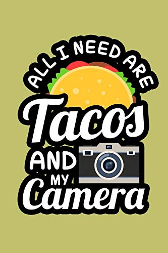 All I Need Are Tacos And My Camera: With a matte, full-color soft cover, this lined journal is the ideal size 6x9 inch, 54 pages cream colored pages . It makes an excellent gift as well.