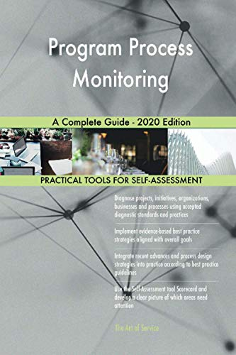 Program Process Monitoring A Complete Guide - 2020 Edition